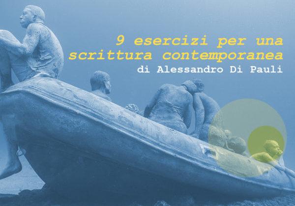 9 ESERCIZI PER UNA SCRITTURA CONTEMPORANEA – Palestra di scrittura – a cura di Alessandro Di Pauli