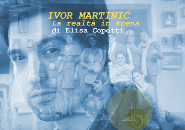 IVOR MARTINIĆ: LA REALTÀ IN SCENA | Drammi a est | a cura di: Elisa Copetti