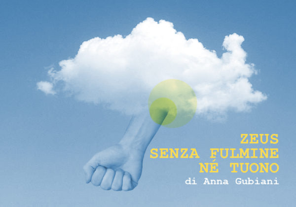 ZEUS SENZA FULMINE NÉ TUONO | Vita da dramaturg | rubrica a cura di: Anna Gubiani