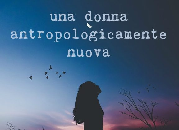 Dentro la scrittura | Una donna antropologicamente nuova | Progetto Marta (3)